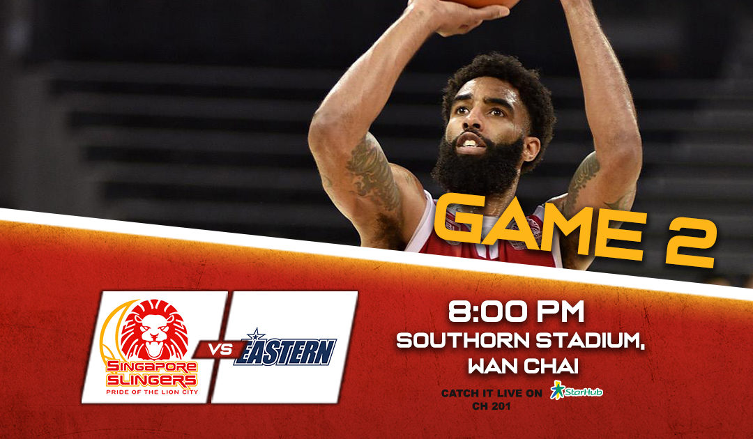 Game Preview: Hong Kong Eastern vs Singapore Slingers SF Game 2